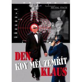 Stach Michal: Den, kdy měl zemřít Klaus