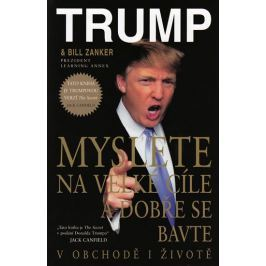 Trump Donald J., Zanker Bill,: Myslete na velké cíle a dobře se bavte