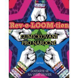 Hum Liz: Rev-o-LOOM-tion - Gumičkování pro náročné