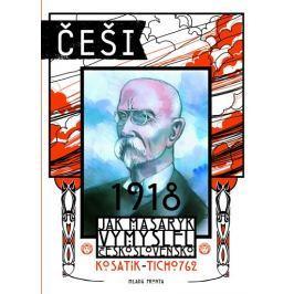 Kosatík Pavel: Češi 1918 - Jak Masaryk vymyslel Československo