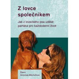 Antoniak-Mitchellová Dawn: Z lovce společníkem - Jak z loveckého psa udělat parťáka pro každodenní ž