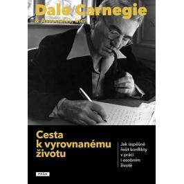 Carnegie Dale: Cesta k vyrovnanému životu - Jak úspěšně řešit konflikty v práci i osobním životě