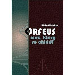 Mikulejský Kristian: Orfeus muž, který se ohlédl