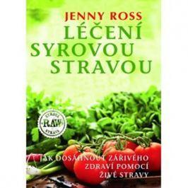 Ross Jenny: Léčení syrovou stravou - Jak dosáhnout zářivého zdraví pomocí živé stravy