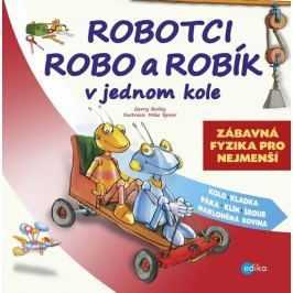 Bailey Gerry: Robotci Robo a Robík v jednom kole - Zábavná fyzika pro děti