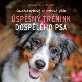 Schlegl-Koflerová Katharina: Úspěšný trénink dospělého psa - Šestistupňový výcvikový plán