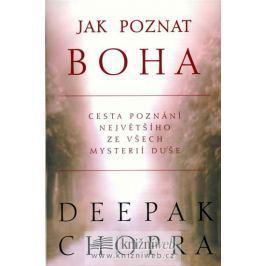 Chopra Deepak: Jak poznat Boha - Cesta poznání největšího ze všech mysterií duše