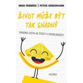 Froböse Ingo, Grossmann Peter,: Život může být tak snadný - Snadná cesta ke štěstí a spokojenosti