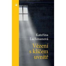 Lachmanová Kateřina: Vězení s klíčem uvnitř
