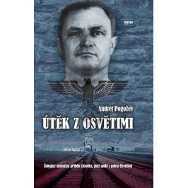 Pogožev Andrej: Útěk z Osvětimi - Šokující skutečný příběh člověka, jenž unikl z pekla Osvětimi
