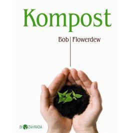 Flowerdew Bob: Kompost - Biozahrada