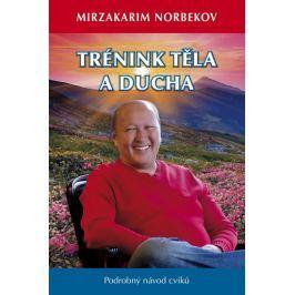 Norbekov Mirzakarim: Trénink těla a ducha - Podrobný návod cviků