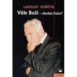 Kubíček Ladislav: Vůle Boží - zbožná fráze?