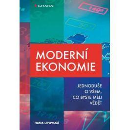 Lipovská Hana: Moderní ekonomie - Jednoduše o všem, co byste měli vědět