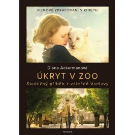 Ackermanová Diane: Úkryt v zoo - Skutečný příběh z válečné Varšavy