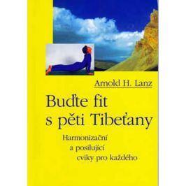 Lanz Arnold H.: Buďte fit s pěti Tibeťany