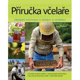 Flottum Kim: Příručka včelaře - Návod na pěstování včel na dvoře, za domem, na střeše či na zahradě