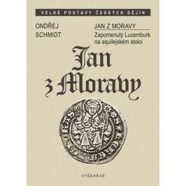 Schmidt Ondřej: Jan z Moravy - Zapomenutý Lucemburk na aquilejském stolci