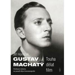 Horníček Jiří: Gustav Machatý - Touha dělat film
