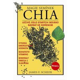 Sheer James F.: Magie semínek Chia - Léčivé jídlo starých indiánů