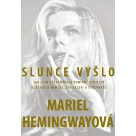 Hemingway Mariel: Slunce vyšlo - Jak jsem překonávala rodinné dědictví duševních nemocí, závislostí
