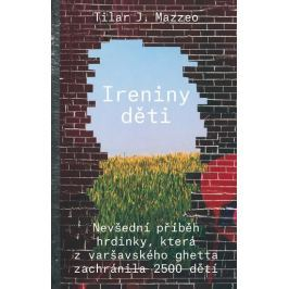 Mazzeo Tilar J.: Ireniny děti - Nevšední příběh hrdinky, která z varšavského ghetta zachránila 2500