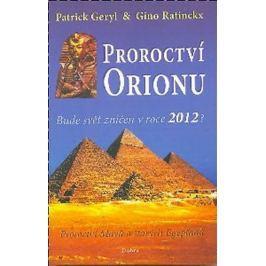 Geryl Patrick, Ratinckx Gino,: Proroctví Orionu - Bude svět zničet v roce 2012?