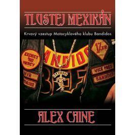 Caine Alex: Tlustej Mexikán - Krvavý vzestup motocyklového klubu Bandidos