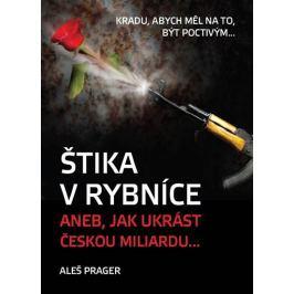 Prager Aleš: Štika v rybníce, aneb jak ukrást českou miliardu