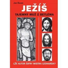 Bauer Jan: Ježíš - Tajemný muž z Betléma