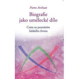 Archiati Pietro: Biografie jako umělecké dílo - Cesta za poznáním lidského života