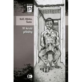 Kočí J. D., Hlávka J., Šusta R.: Tři kruté příběhy (Edice Pevnost)