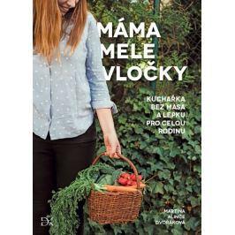 Dvořáková Martina Alinče: Máma mele vločky - Kuchařka bez lepku a masa pro celou rodinu