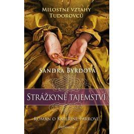 Byrdová Sandra: Strážkyně tajemství - Román o Kateřině Parrové. Milostné vztahy Tudorovců