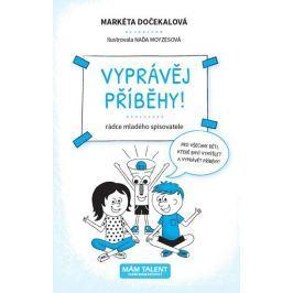 Dočekalová Markéta: Vyprávěj příběhy! - Rádce mladého spisovatele