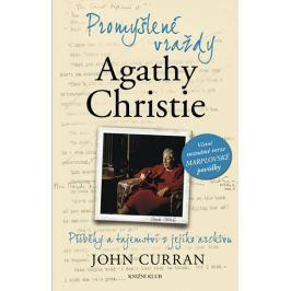 Curran John: Promyšlené vraždy Agathy Christie - Příběhy a tajemství z jejího archivu
