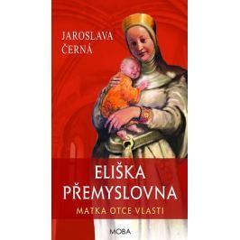 Černá Jaroslava: Eliška Přemyslovna - Matka Otce vlasti