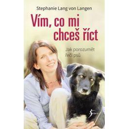 Lang von Langen Stephanie: Vím, co mi chceš říct - Jak porozumět řeči psů