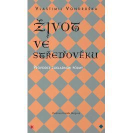 Vondruška Vlastimil: Život ve středověku - Průvodce základními pojmy