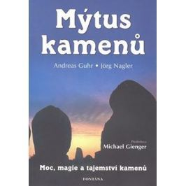 Guhr Andreas, Nagler Jörg,: Mýtus kamenů - Moc, magie a tajemství kamenů