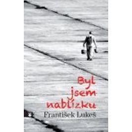 Lukeš František: Byl jsem nablízku