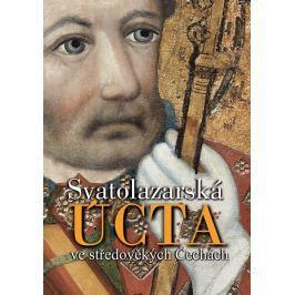 Adámek Jan a kolektiv: Svatolazarská úcta ve středověkých Čechách