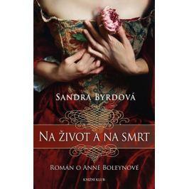 Byrdová Sandra: Na život a na smrt - Román o Anně Boleynové