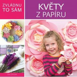 Gátiová Éva: Zvládnu to sám: Květy z papíru