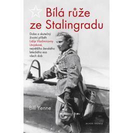 Yenne Bill: Bílá růže ze Stalingradu - Doba a skutečný životní příběh Lidije Vladimirovny Litvjakové