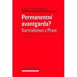 Tippnerová Anja: Permanentní avantgarda? - Surrealismus v Praze