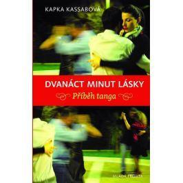 Kassabová Kapka: Dvanáct minut lásky - Příběh tanga
