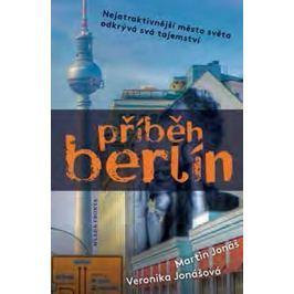 Jonáš Martin, Jonášová Veronika,: Příběh Berlín - Světová metropole odkrývá svá tajemství