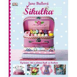 Bullová Jane: Šikulka - Vyšívání, šití a pletení krok