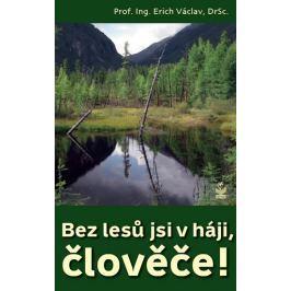 Václav Erich: Bez lesů jsi v háji, člověče!